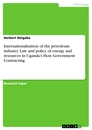 Titel: Internationalization of the petroleum industry. Law and policy of energy and resources in Uganda's Host Government Contracting