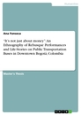 """Titel: """"It's not just about money"""": An Ethnography of Rebusque Performances and Life-Stories on Public Transportation Buses in Downtown Bogotá, Colombia"""