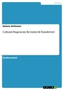 Titel: Cultural Hegemony Revisited & Transferred