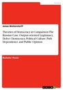 Titel: Theories of Democracy in Comparison: The Russian Case. Output-oriented Legitimacy, Defect Democracy, Political Culture, Path Dependence and Public Opinion