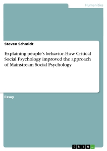 Titel: Explaining people's behavior. How Critical Social Psychology improved the approach of Mainstream Social Psychology
