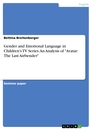 """Titel: Gender and Emotional Language in Children's TV Series.  An Analysis of """"Avatar: The Last Airbender"""""""