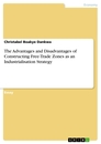 Titel: The Advantages and Disadvantages of Constructing Free-Trade Zones as an Industrialisation Strategy