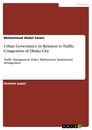 Titel: Urban Governance in Relation to Traffic Congestion of Dhaka City