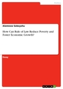 Titel: How Can Rule of Law Reduce Poverty and Foster Economic Growth?