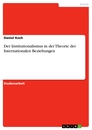 Titel: Der Institutionalismus in der Theorie der Internationalen Beziehungen