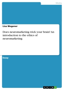 Titel: Does neuromarketing trick your brain? An introduction to the ethics of neuromarketing