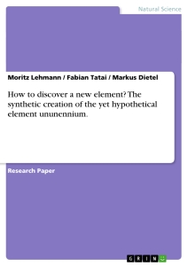 Titel: How to discover a new element? The synthetic creation of the yet hypothetical element ununennium.