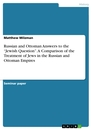 """Titel: Russian and Ottoman Answers to the """"Jewish Question"""". A Comparison of the Treatment of Jews in the Russian and Ottoman Empires"""