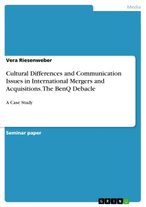 Titel: Cultural Differences and Communication Issues in International Mergers and Acquisitions. The BenQ Debacle