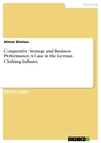Titel: Competitive Strategy and Business Performance. A Case in the German Clothing Industry