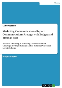 Titel: Marketing Communications Report. Communications Strategy with Budget and Timings Plan