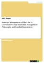 Titel: Strategic Management of Mars Inc. A Combination of an Innovative Management Philosophy and Familial Eccentricity