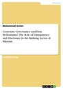 Titel: Corporate Governance and Firm Performance. The Role of Transparency and Disclosure in the Banking Sector of Pakistan