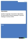 Titel: Spoken Language Generation. Algorithms for generating natural Language in Spoken Dialogue Systems (SDS)
