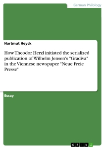 "Titel: How Theodor Herzl initiated the serialized publication of  Wilhelm Jensen's ""Gradiva"" in the Viennese newspaper ""Neue Freie Presse"""