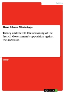 Titel: Turkey and the EU. The reasoning of the French Government's opposition against the accession