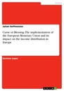 Titel: Curse or Blessing. The implementation of the European Monetary Union and its impact on the income distribution in Europe