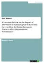 Titel: A Literature Review on the Impact of Investment in Human Capital on Economic Success: How do Human Resources Practices affect Organisational Performance?