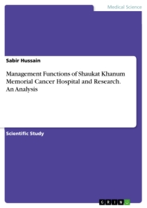 Titel: Management Functions of Shaukat Khanum Memorial Cancer Hospital and Research. An Analysis