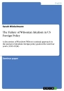 Titel: The Failure of Wilsonian Idealism in US Foreign Policy