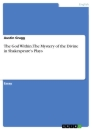 Titel: The God Within. The Mystery of the Divine in Shakespeare's Plays