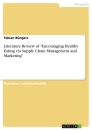 "Titel: Literature Review of ""Encouraging Healthy Eating via Supply Chain Management and Marketing"""