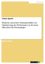 Titel: Moderne, innovative Finanzprodukte zur Optimierung der Performance in der Asset Allocation für Privatanleger