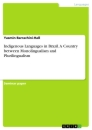 Titel: Indigenous Languages in Brazil. A Country between Monolingualism and Plurilingualism