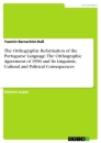 Titel: The Orthographic Reformation of the Portuguese Language. The Orthographic Agreement of 1990 and Its Linguistic, Cultural and Political Consequences