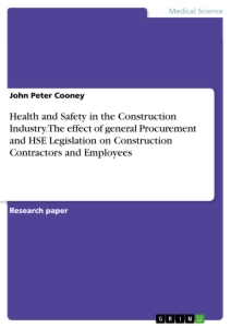 Titel: Health and Safety in the Construction Industry. The effect of general Procurement and HSE Legislation on Construction Contractors and Employees