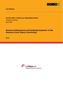 Titel: Resource Endowments and Underdevelopment. Is the Resource Curse Theory Convincing?