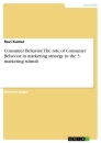 Titel: Consumer Behavior. The role of Consumer Behavior in marketing strategy in the 3 marketing stimuli