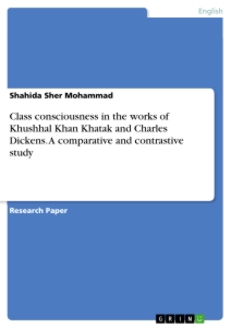Titel: Class consciousness in the works of Khushhal Khan Khatak and Charles Dickens. A comparative and contrastive study