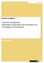 Titel: Customer Integration: Meinungs-Communities als Instrument zur Gestaltung von Produkten