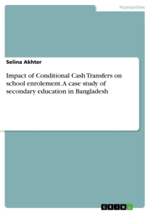 Titel: Impact of Conditional Cash Transfers on school enrolement. A case study of secondary education in Bangladesh