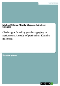 Titel: Challenges faced by youth engaging in agriculture. A study of peri-urban Kiambu in Kenya