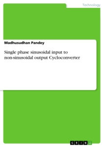 Titel: Single phase sinusoidal input to non-sinusoidal output Cycloconverter