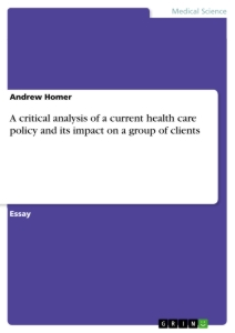 Titel: A critical analysis of a current health care policy and its impact on a group of clients