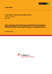 Titel: Sales and Operations Planning. Scientific and Consultancy Maturity Models Indicating the Degree of Implementation