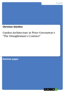 """Titel: Garden Architecture in Peter Greenaway's """"The Draughtsman's Contract"""""""