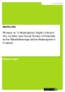 """Titel: Women in """"A Midsummer Night's Dream"""". Sex, Gender, and Social Norms of Feminity in the Elizabethan Age and in Shakespeare's Comedy"""