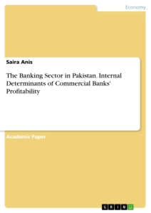 Titel: The Banking Sector in Pakistan. Internal Determinants of Commercial Banks' Profitability