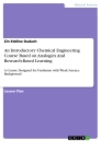 Titel: An Introductory Chemical Engineering Course Based on Analogies And Research-Based Learning