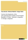 Titel: Current developments of the telecommunication market in the People's Republic of China - domestic companies vs. foreign companies