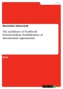 Titel: The usefulness of Neoliberal Institutionalism. Establishment of international organizations