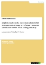 Titel: Implementation of a customer relationship management strategy to enhance customer satisfaction in the retail selling industry