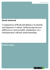 Titel: Comparison of Work-Life-Balance in Danish and Japanese Culture. Influencing factors, differences and possible similarities of a fundamental cultural understanding