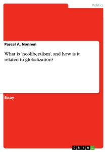 Titel: What is 'neoliberalism', and how is it related to globalization?