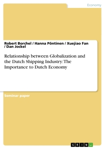 Titel: Relationship between Globalization and the Dutch Shipping Industry: The Importance to Dutch Economy